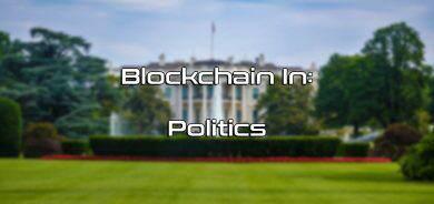 بلاک چین و شفاف سازی جهان سیاست در آینده، رویا پردازی یا واقعیت؟